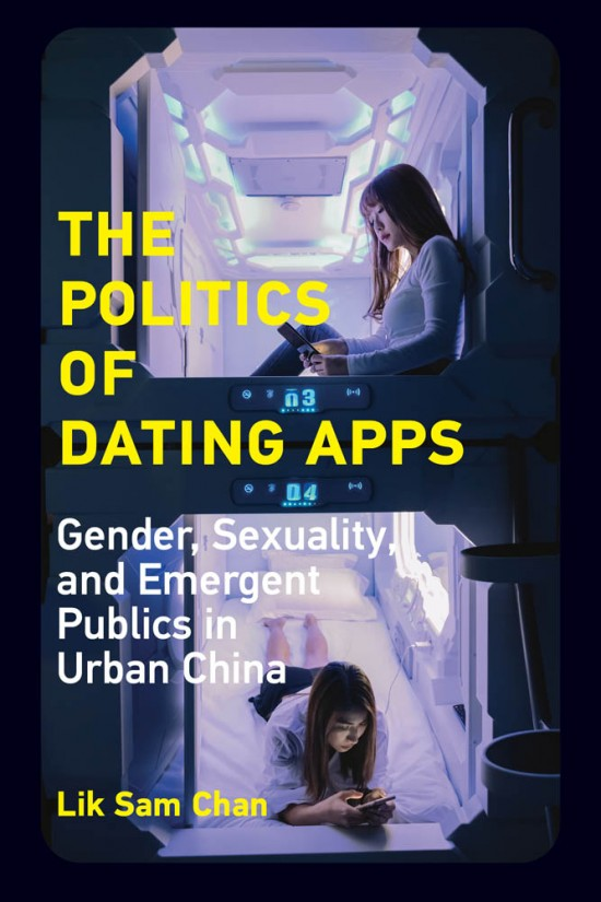The Politics of Dating Apps  Gender, Sexuality, and Emergent Publics in Urban China
